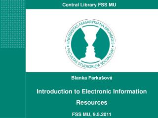 Blanka Farkašová  Introduction to Electronic Information Resources  FSS MU, 9.5.2011