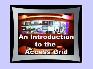 An Introduction to the  Access Grid