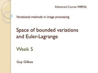 Variational  methods in image  processing S pace of bounded variations and Euler-Lagrange Week  5