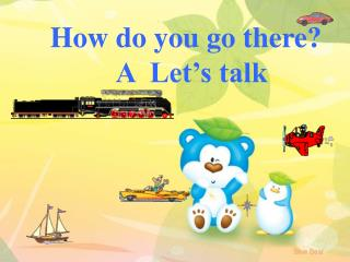 How do you go there?           A  Let's talk