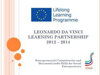 LEONARDO DA VINCI LEARNING PARTNERSHIP  2012 – 2014