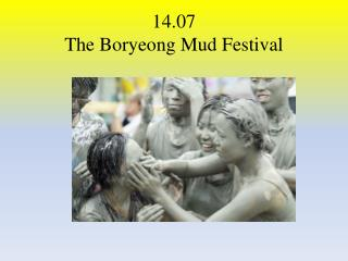 14.07 The Boryeong Mud  Festival