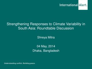 Strengthening Responses to Climate Variability in South Asia: Roundtable Discussion Shreya Mitra