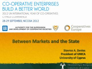 Between Markets and the  State Stavros A. Zenios     President of UNICA    University  of Cyprus