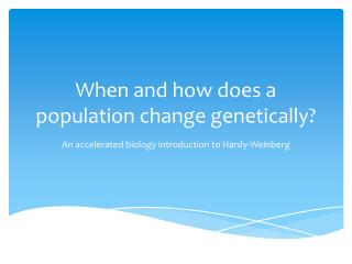 When and how does a population change genetically?