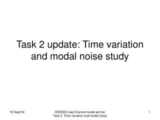 Task 2 update: Time variation and modal noise study