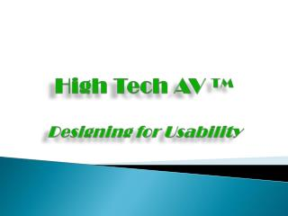 High Tech AV  ™ Designing  for Usability