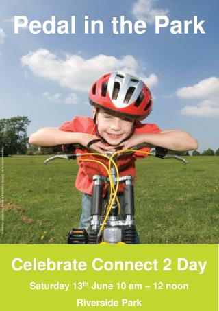 Celebrate Connect 2 Day Saturday 13 th  June 10 am – 12 noon Riverside Park