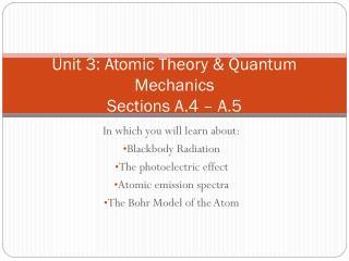 Unit 3: Atomic Theory & Quantum Mechanics Sections A.4 � A.5