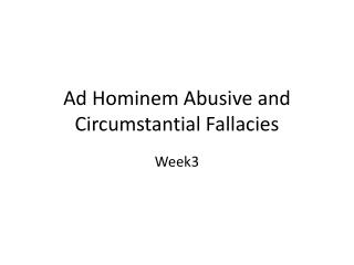 Ad  Hominem  Abusive and Circumstantial Fallacies