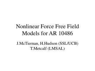 Nonlinear Force Free Field Models for AR 10486