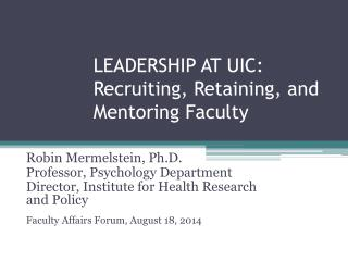 LEADERSHIP AT UIC: Recruiting, Retaining, and Mentoring Faculty
