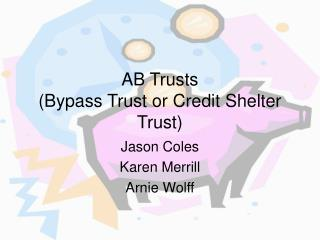AB Trusts (Bypass Trust or Credit Shelter Trust)
