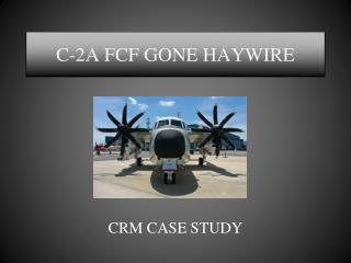 C-2A FCF GONE HAYWIRE