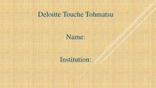 Deloitte Touche Tohmatsu Name: Institution: