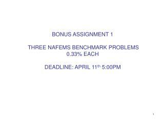 BONUS ASSIGNMENT 1  THREE NAFEMS BENCHMARK PROBLEMS  0.33% EACH DEADLINE: APRIL 11 th  5 :00PM