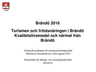 Brändö 2016 Turismen och fritidsnäringen i Brändö Kvalitetslivsmedel och närmat från Brändö