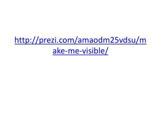 prezi/amaodm25vdsu/make-me-visible/
