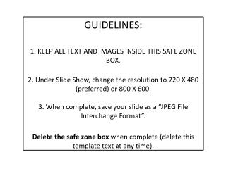 GUIDELINES: 1. KEEP ALL TEXT AND IMAGES INSIDE THIS SAFE ZONE BOX.