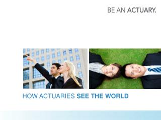 HOW ACTUARIES  SEE THE WORLD