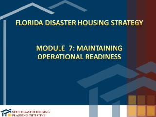 Florida Disaster Housing Strategy Module  7: Maintaining  Operational Readiness
