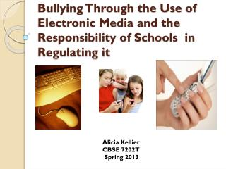 Bullying Through the Use of Electronic Media and the Responsibility of Schools  in Regulating it