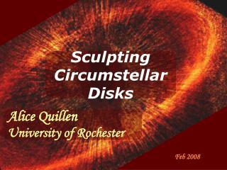 Sculpting  Circumstellar  Disks