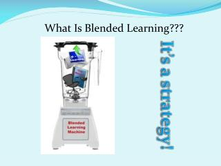 What Is Blended Learning???