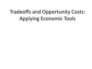 Tradeoffs and Opportunity Costs:  Applying Economic Tools