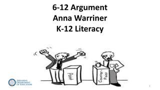 6-12 Argument Anna Warriner K-12 Literacy