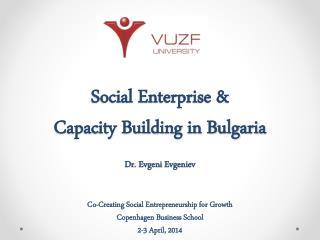 Social Enterprise &  Capacity Building in Bulgaria Dr.  Evgeni Evgeniev