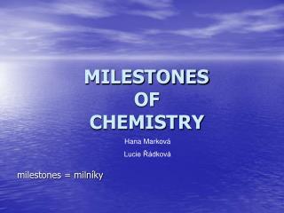 MILESTONES                       OF               CHEMISTRY