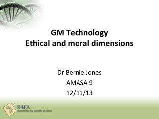 GM Technology Ethical and moral dimensions
