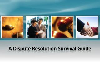 A Dispute Resolution Survival Guide