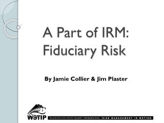 A Part of IRM:  Fiduciary Risk