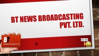 BT News Broadcasting pvt. Ltd.