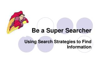 Be a Super Searcher