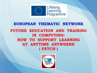 EUROPEAN  THEMATIC  NETWORK FUTURE  EDUCATION  AND  TRAINING  IN  COMPUTING: