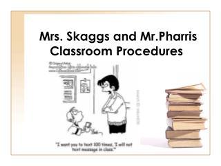 Mrs. Skaggs and Mr.Pharris  Classroom Procedures