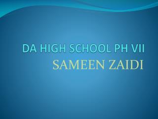 DA HIGH SCHOOL PH VII