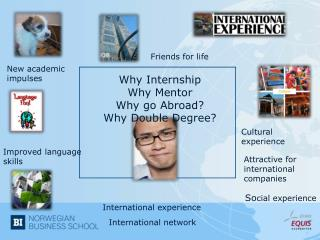 Why Internship Why Mentor Why go Abroad ? Why  Double  Degree ?