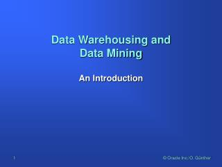 Data Warehousing and  Data Mining   An Introduction