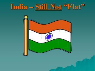 """India –  Still Not  """"Flat"""""""