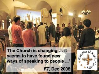 ' The Church is changing … it seems to have found new ways of speaking to people ...'