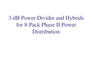 3-dB Power Divider and Hybrids for 8-Pack Phase II Power Distribution