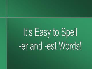 It's Easy to Spell -er and -est Words!