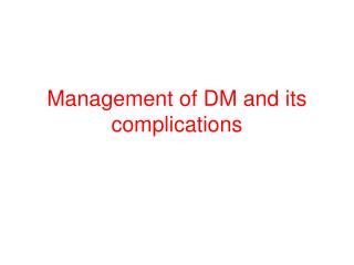Management of DM and its complications