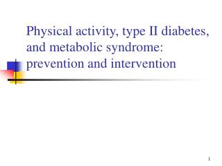 Physical activity, type II diabetes, and metabolic syndrome: prevention and intervention