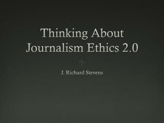 Thinking About Journalism Ethics 2.0