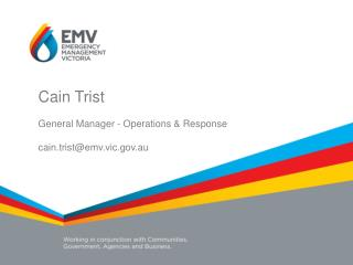 Cain Trist General Manager - Operations & Response cain.trist@emv.vic.au